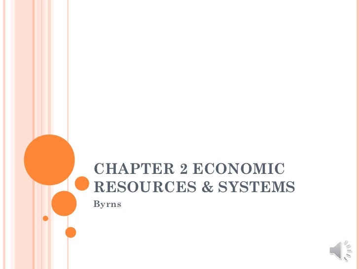 CHAPTER 2 ECONOMICRESOURCES & SYSTEMSByrns