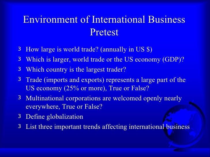 Environment of International Business Pretest <ul><li>How large is world trade? (annually in US $) </li></ul><ul><li>Which...
