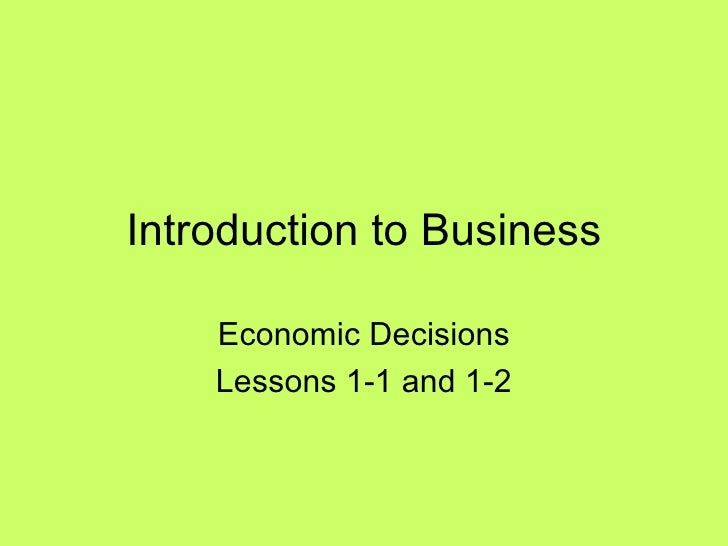 Introduction to Business Economic Decisions Lessons 1-1 and 1-2