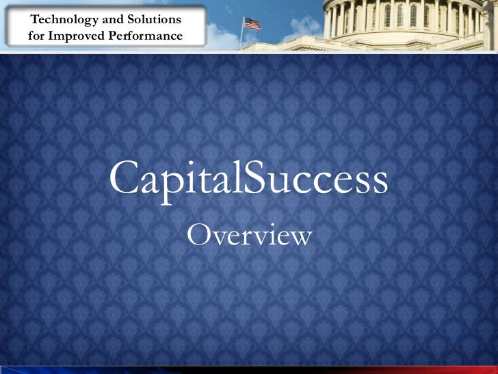 Technology and Solutions for Improved Performance                 CapitalSuccess                            Overview