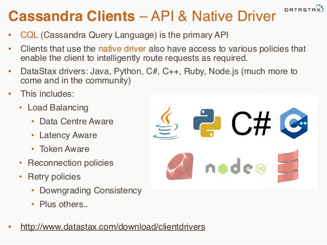Cassandra Clients – API & Native Driver  • CQL (Cassandra Query Language) is the primary API  • Clients that use the nativ...