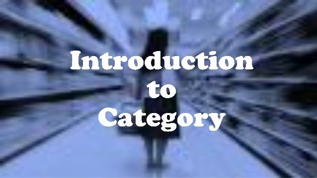 "What does ""Category"" mean?  A category is defined as a distinct, manageable group of    products and services that consume..."