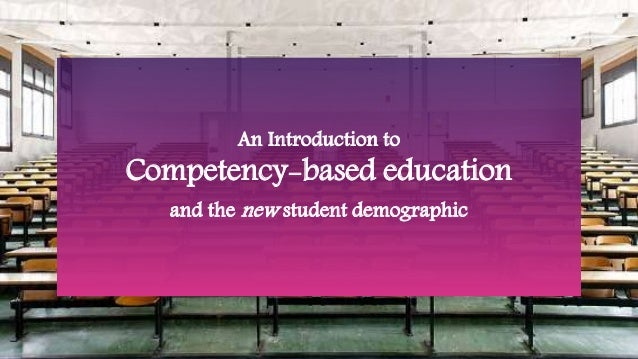 CBE 101 An Introduction to Competency-based education and the new student demographic