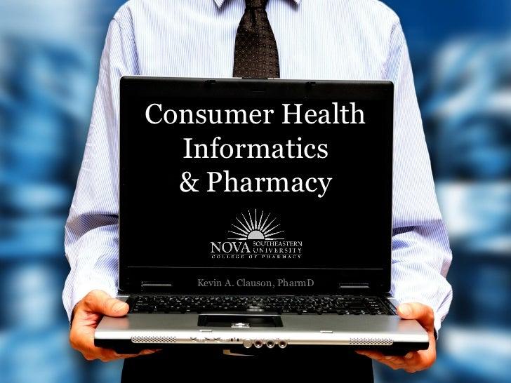 Consumer Health  Informatics  & Pharmacy   Kevin A. Clauson, PharmD