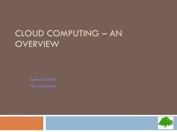 CLOUD COMPUTING – AN OVERVIEW Tushar Gandhi Neovasolutions