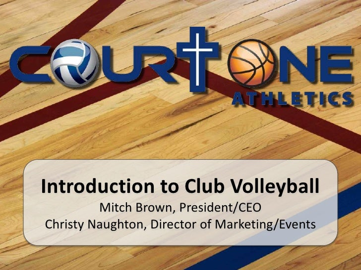 Introduction to Club Volleyball<br />Mitch Brown, President/CEO<br />Christy Naughton, Director of Marketing/Events<br />