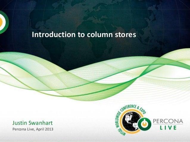 Introduction to column storesJustin SwanhartPercona Live, April 2013