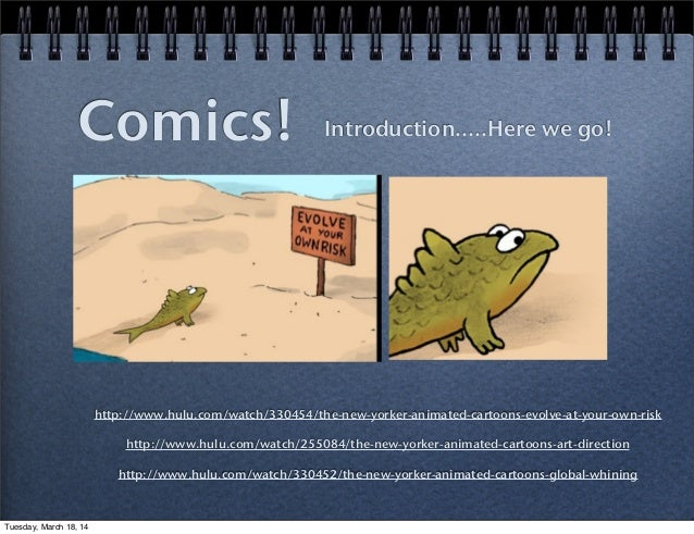 Comics! Introduction.....Here we go! http://www.hulu.com/watch/330454/the-new-yorker-animated-cartoons-evolve-at-your-own-...