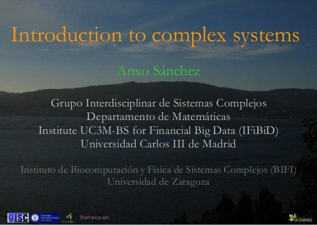 @anxosan Anxo Sánchez Grupo Interdisciplinar de Sistemas Complejos Departamento de Matemáticas Institute UC3M-BS for Finan...