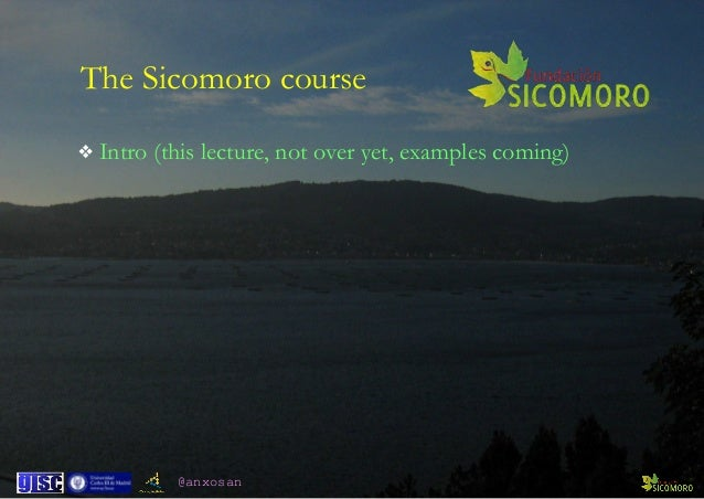 @anxosan The Sicomoro course ❖ Intro (this lecture, not over yet, examples coming)