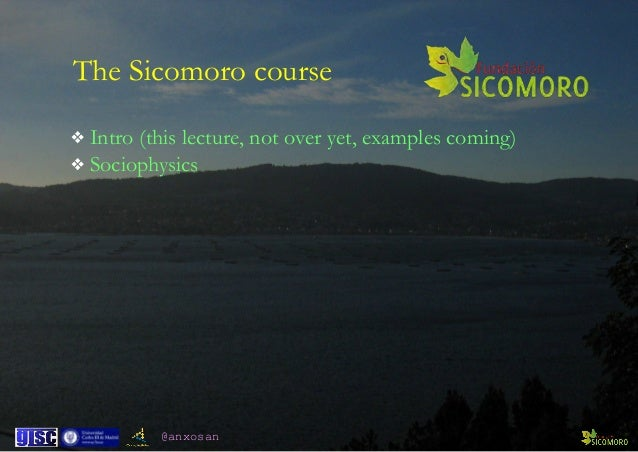 @anxosan The Sicomoro course ❖ Intro (this lecture, not over yet, examples coming) ❖ Sociophysics