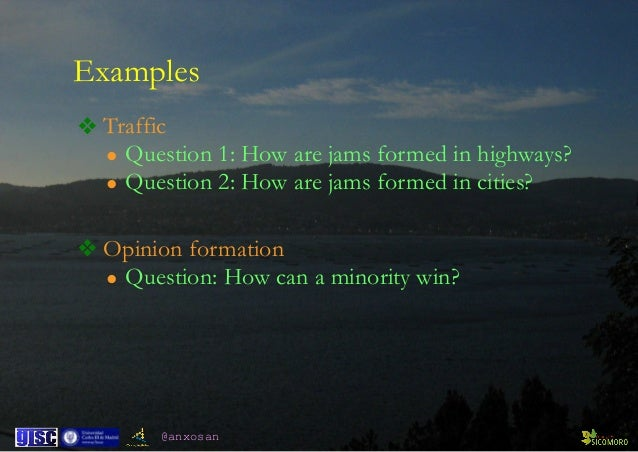 @anxosan Examples ❖ Traffic • Question 1: How are jams formed in highways? • Question 2: How are jams formed in cities? ❖ ...