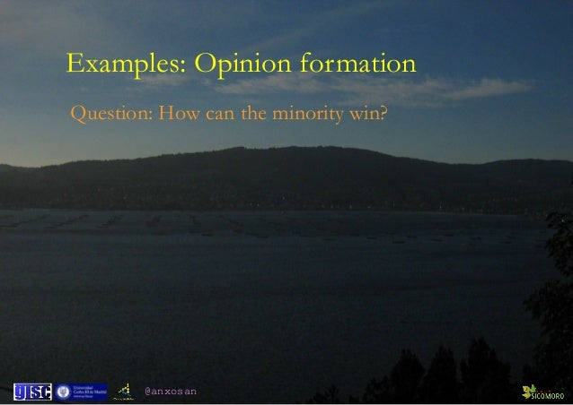 @anxosan Examples: Opinion formation Question: How can the minority win?