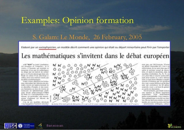 @anxosan S. Galam: Le Monde, 26 February, 2005 Examples: Opinion formation
