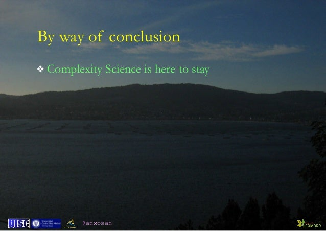 @anxosan By way of conclusion ❖ Complexity Science is here to stay