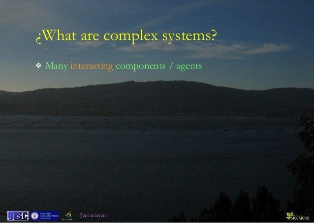 @anxosan ¿What are complex systems? ❖ Many interacting components / agents