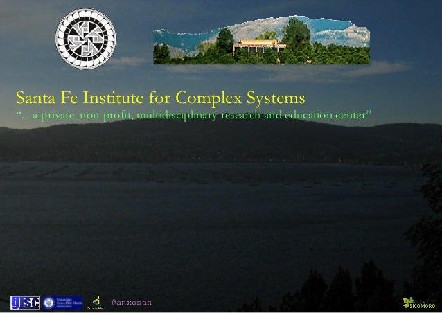 """@anxosan Santa Fe Institute for Complex Systems """"... a private, non-profit, multidisciplinary research and education cente..."""