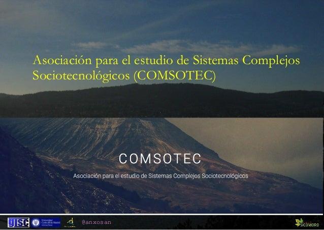 @anxosan Asociación para el estudio de Sistemas Complejos Sociotecnológicos (COMSOTEC)