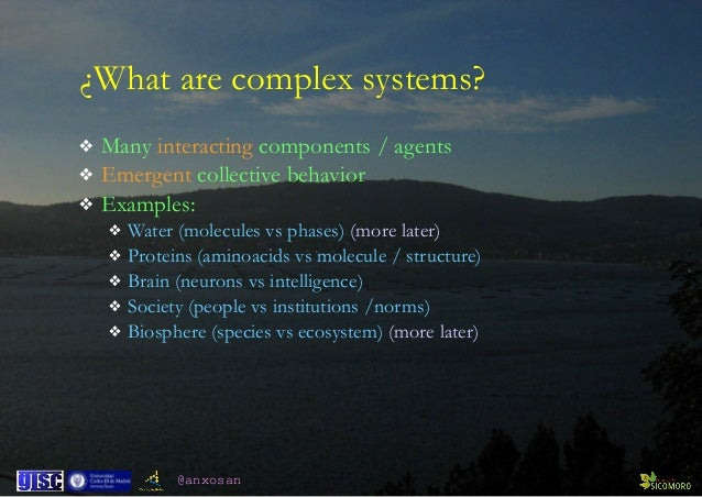 @anxosan ¿What are complex systems? ❖ Many interacting components / agents ❖ Emergent collective behavior ❖ Examples: ❖ Wa...
