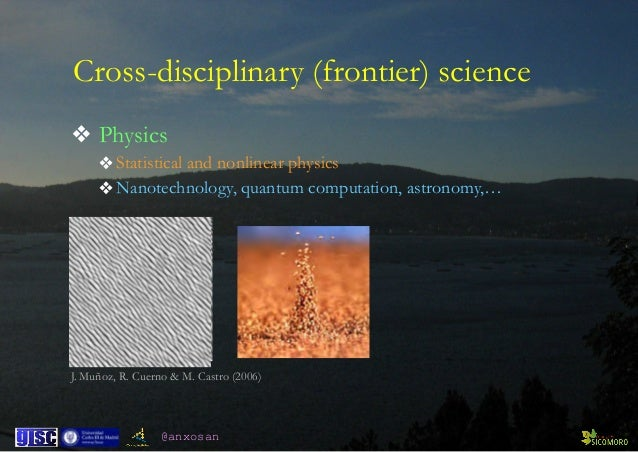 @anxosan J. Muñoz, R. Cuerno & M. Castro (2006) Cross-disciplinary (frontier) science ❖ Physics ❖Statistical and nonlinear...