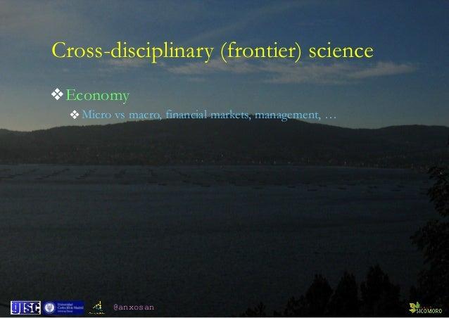 @anxosan ❖Economy ❖Micro vs macro, financial markets, management, … Cross-disciplinary (frontier) science