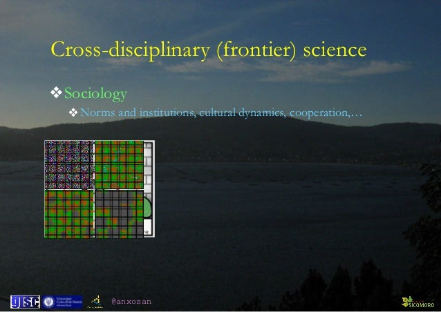 @anxosan ❖Sociology ❖Norms and institutions, cultural dynamics, cooperation,… Cross-disciplinary (frontier) science