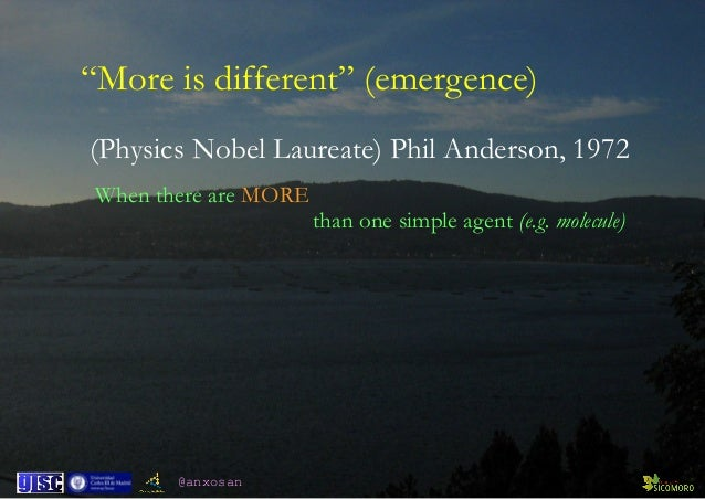 """@anxosan When there are MORE  than one simple agent (e.g. molecule) (Physics Nobel Laureate) Phil Anderson, 1972 """"More is..."""