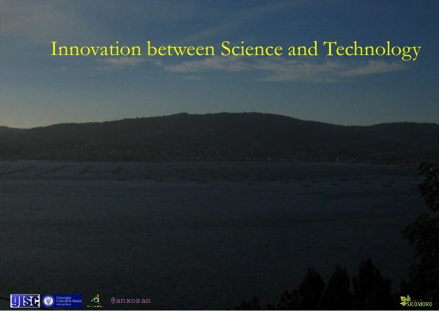 @anxosan Innovation between Science and Technology