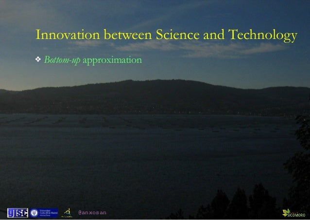 @anxosan Innovation between Science and Technology ❖ Bottom-up approximation