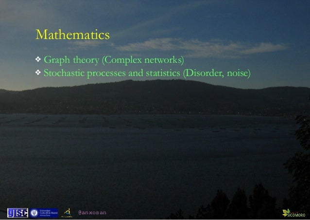 @anxosan Mathematics ❖ Graph theory (Complex networks) ❖ Stochastic processes and statistics (Disorder, noise)