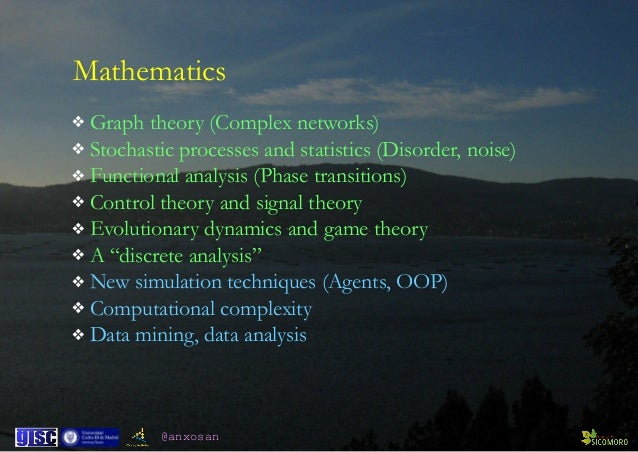 @anxosan Mathematics ❖ Graph theory (Complex networks) ❖ Stochastic processes and statistics (Disorder, noise) ❖ Functiona...