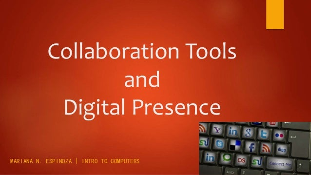 Collaboration Tools and Digital Presence MARIANA N. ESPINOZA | INTRO TO COMPUTERS
