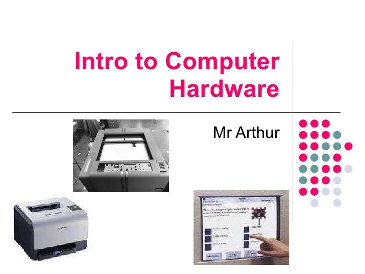 Intro to Computer Hardware Mr Arthur