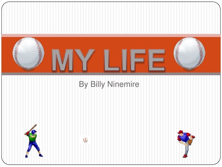 By Billy Ninemire<br />MY LIFE<br />