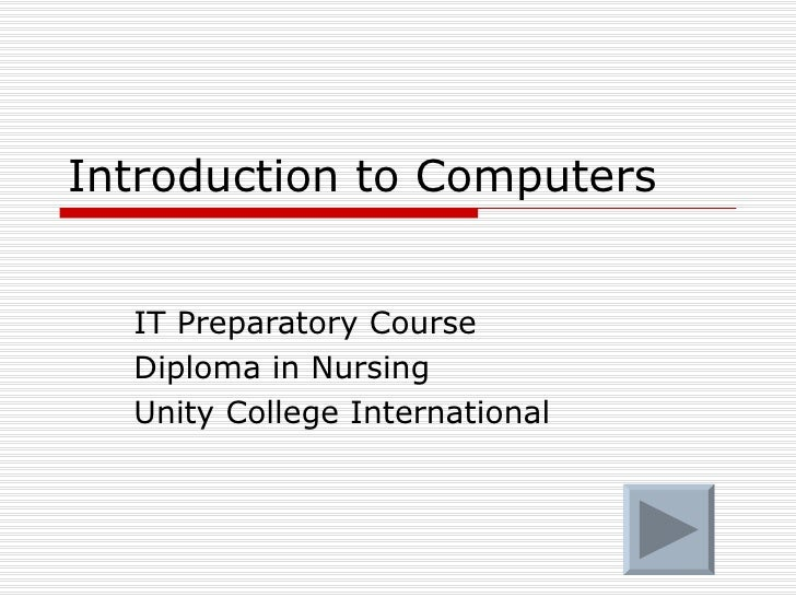 Introduction to Computers IT Preparatory Course Diploma in Nursing Unity College International