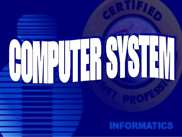 What is a SYSTEM ? • A system is a combination of components working together.