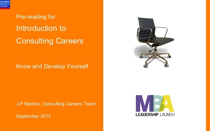 Pre-reading for:Introduction toConsulting CareersKnow and Develop YourselfJ-P Martins, Consulting Careers TeamSeptember 2012