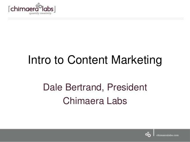 Intro to Content Marketing Dale Bertrand, President Chimaera Labs