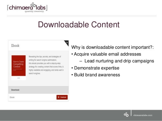 Why is downloadable content important?: • Acquire valuable email addresses – Lead nurturing and drip campaigns • Demonstra...