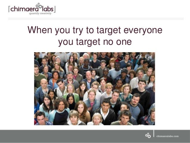 When you try to target everyone you target no one