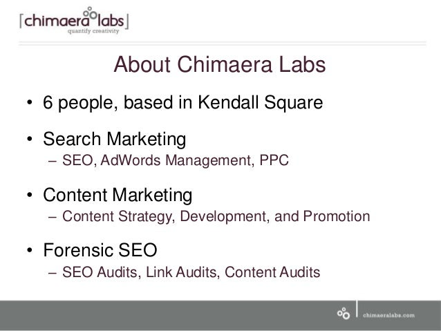 About Chimaera Labs • 6 people, based in Kendall Square • Search Marketing – SEO, AdWords Management, PPC • Content Market...