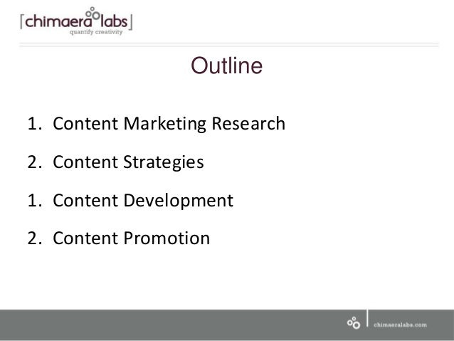 Outline 1. Content Marketing Research 2. Content Strategies 1. Content Development 2. Content Promotion