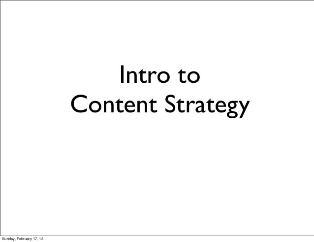Intro to                          Content StrategySunday, February 17, 13