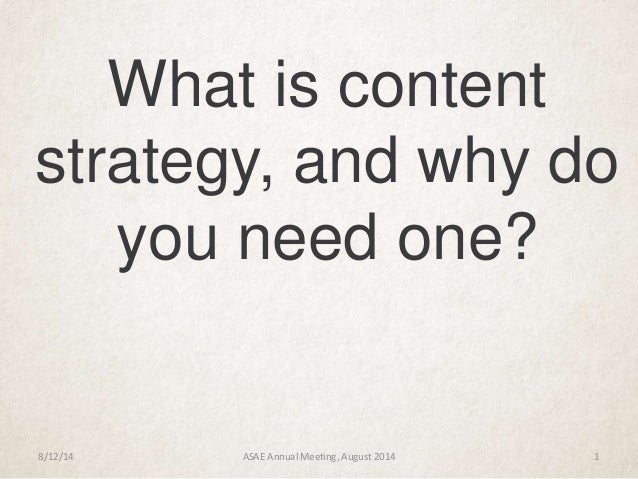 What is content strategy, and why do you need one? 8/12/14 ASAE Annual Meeting, August 2014 1