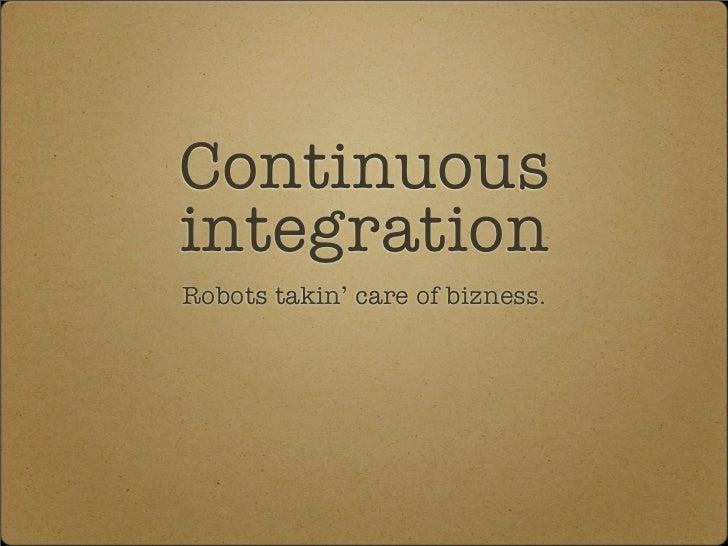 ContinuousintegrationRobots takin' care of bizness.
