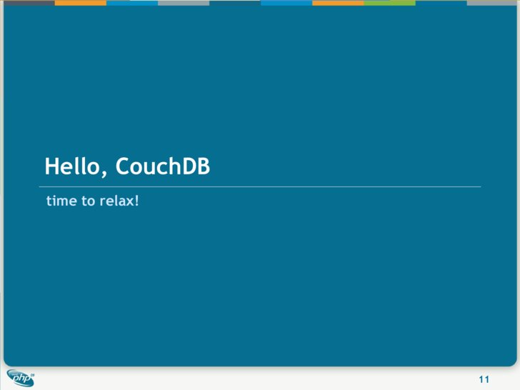 Hello, CouchDB time to relax!                      11