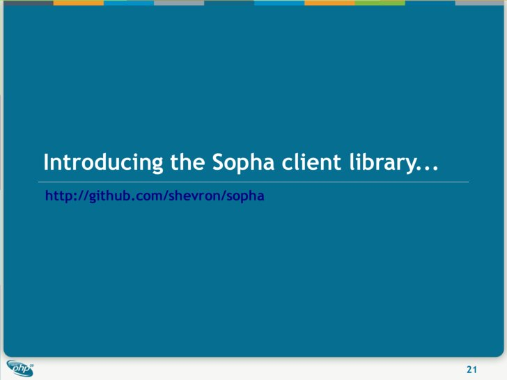 Introducing the Sopha client library... http://github.com/shevron/sopha                                               21