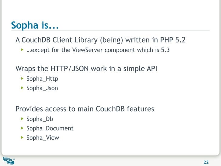 Sopha is...  A CouchDB Client Library (being) written in PHP 5.2   ▶   …except for the ViewServer component which is 5.3  ...