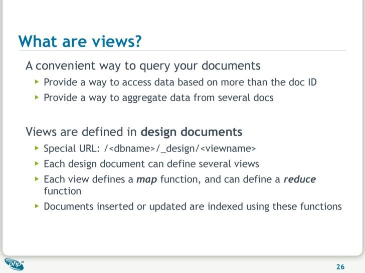 What are views? A convenient way to query your documents  ▶   Provide a way to access data based on more than the doc ID  ...