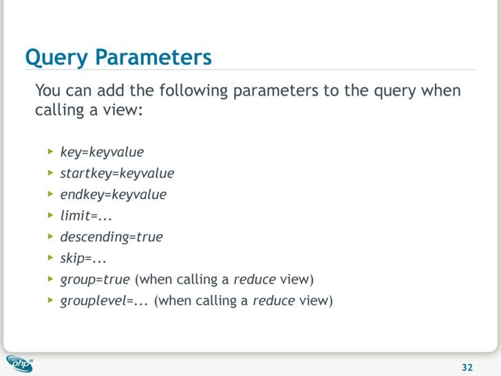 Query Parameters You can add the following parameters to the query when calling a view:   ▶   key=keyvalue  ▶   startkey=k...